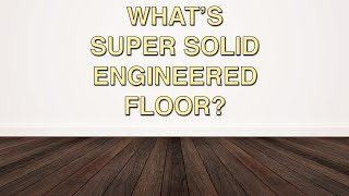 What Are Super Solid Engineered Floors?