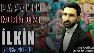 Ilkin Cerkezoglu - Papanin Kukla Qizi 2020 (Official Audio)
