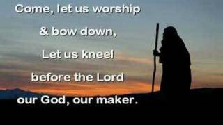 COME, LET US WORSHIP & BOW DOWN