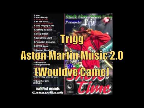 Trigg - Aston Martin Music 2.0 (Wouldve Came)
