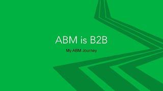 ABM is B2B - My Account-Based Marketing Journey