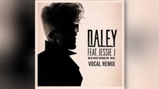 Daley ft. Jessie J - Remember Me (MJ Vocal Remix)