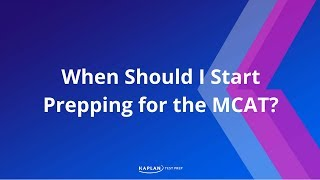 MCAT Prep: When Should I Start Prepping for the MCAT? | Kaplan MCAT Prep