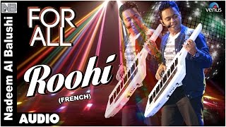 Roohi Full Audio Song - French : For All | Nadeem Albalushi