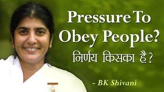 Pressure To Obey People?: 30a: BK Shivani (English Subtitles)