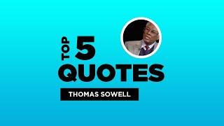 Top 5 Thomas Sowell Quotes - American Economist. #ThomasSowell #ThomasSowellQuotes #Quotes