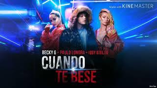 Becky G, Iggy Azalea & Paulo Londra - Cuando Te Bese [Remix]
