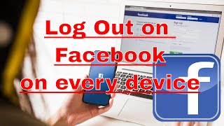 How to Log Out of Facebook on Every Computer