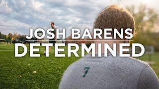 Josh Barens: Determined