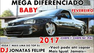 MEGA DIFERENCIADO BABY FEVEREIRO 2017 (DJ Jonatas Felipe)