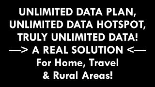 UNLIMITED DATA PLAN, UNLIMITED DATA HOTSPOT, TRULY UNLIMITED DATA - A Home, Travel & Rural Solution!
