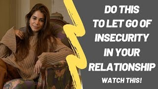 How To Overcome Insecurity In A Relationship | Do THIS To Let Go Of Insecurity In Your Relationship