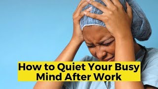 View the video Quiet Your Busy Mind After Work