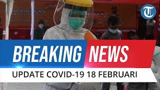BREAKING NEWS: Update Corona per 18 Februari: Tambah 9.039 Orang, Total 1.252.685 Positif Covid-19