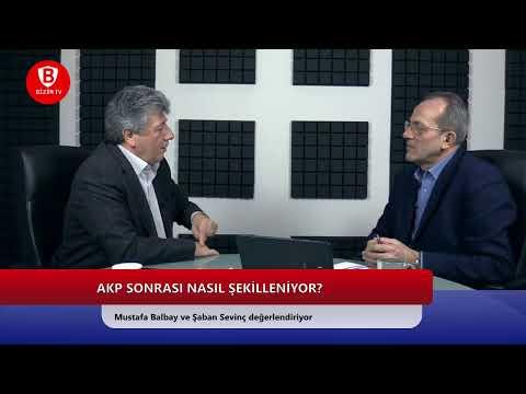 Mustafa Balbay ve Şaban Sevinç - AKP SONRASI NASIL ŞEKİLLENİYOR?
