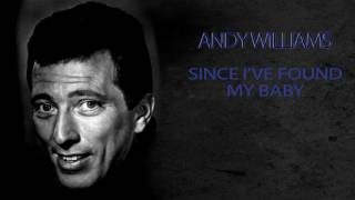 ANDY WILLIAMS - SINCE I'VE FOUND MY BABY