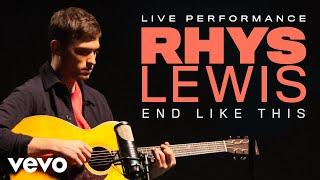 Rhys Lewis   End Like This   Live Performance | Vevo
