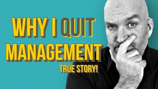 Why I quit managing and how stepping down affected my life!