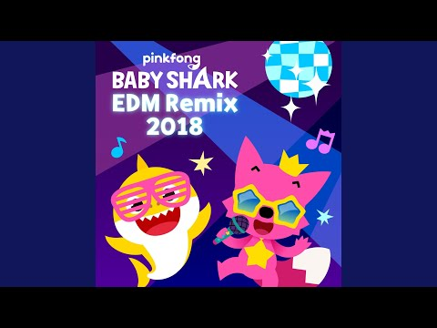 Baby Shark Edm Remix (2018) - Pinkfong - Topic