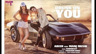 Drunk on you directed by Praveen Bhat Singers: Abeer ft. Manj Musik