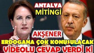 Meral Akşener Antalya mitinginde Erdoğan'a öyle bir video cevap verdi ki.. (19.03 2019)