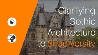 Clarifying Gothic Architecture To Shadiversity (RobertReplies)