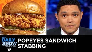 Popeyes Sandwich Stabbing | The Daily Show