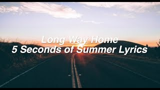 Long Way Home || 5 Seconds Of Summer Lyrics