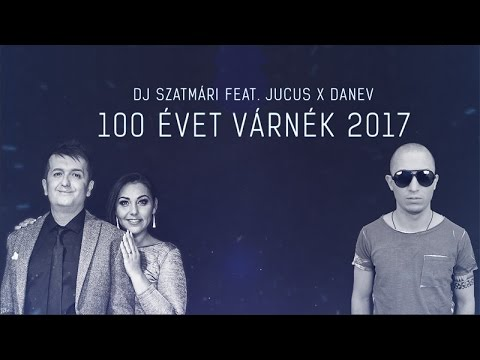 Dj Szatmári feat. Jucus x DANEV - 100 Évet Várnék 2017 (Official Lyric Video) letöltés