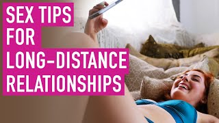 Sex Tips for Long Distance Relationships
