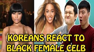 KOREANS REACT TO BLACK FEMALE CELEBRITIES