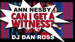 ANN NESBY   CAN I GET A WITNESS 2017   DJ DAN ROSS REMIX