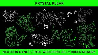 Krystal Klear   Neutron Dance (Paul Woolford Jolly Roger Rework)