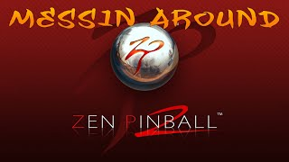 Messin around - Zen Pinball 2