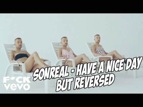 SonReal - Have A Nice Day but REVERSED
