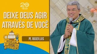Deixe Deus agir através de você - Pe. Roger Luis (18/07/18)