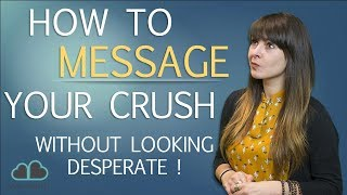 How To Message Your Crush (Without Looking Desperate!!)