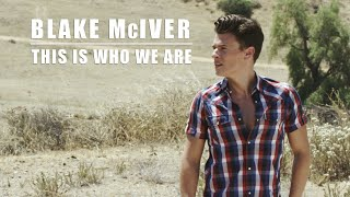 Blake McIver - This Is Who We Are (Official Music Video)
