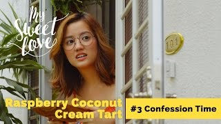 My Sweet Love - #3 Confession Time & Raspberry Coconut Cream Tart