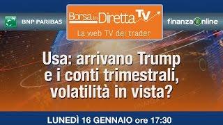 Borsaindiretta.TV - Usa: arrivano Trump e i conti trimestrali, volatilità in vista?