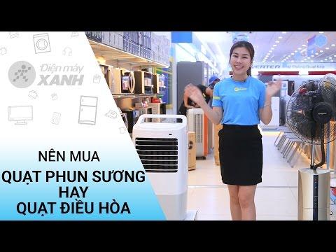Nên mua quạt phun sương hay quạt điều hòa | Điện máy XANH