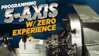 Programming 5 Axis W/ Zero Experience | CNC Machining | Vlog #80