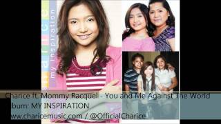 Charice ft. Mommy Racquel - You and Me Against The World