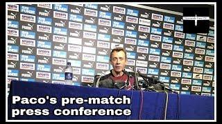 Paco's pre-match press conference