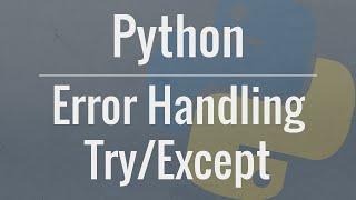 Python Tutorial: Using Try/Except Blocks for Error Handling