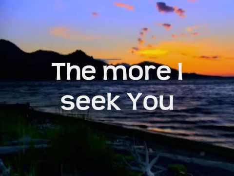 The More I Seek You Lyrics Gateway Worship