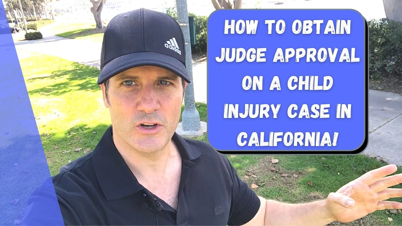 How To Obtain Judge Approval on a California Child Injury Case