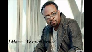J.Moss - We must praise (with lyrics)