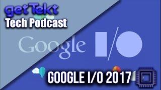 Tech Podcast Google I/O 2017 News