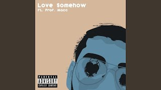 Love Somehow (feat. Prof. Macc)